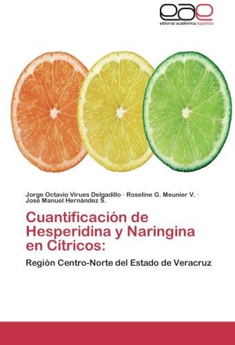 Cuantificacion de Hesperidina y Naringina en Citricos:: Region Centro-Norte del Estado de Veracruz (Spanish Edition) [Jorge Octavio Virues Delgadillo - Roseline G. Meunier V. - Jose Manuel Hernandez S.] (Tapa Blanda)