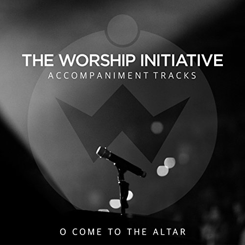 O Come to the Altar (The Worship Initiative Accompaniment) (Elevation Worship O Come To The Altar)