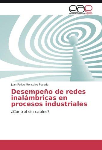 Download Desempeño de redes inalámbricas en procesos industriales: ¿Control sin cables? (Spanish Edition) PDF