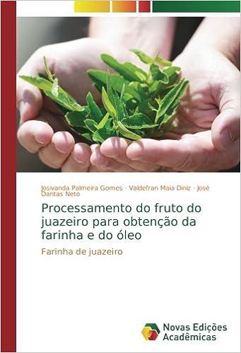 Processamento do fruto do juazeiro para obtenção da farinha e do óleo: Farinha de juazeiro (Portuguese Edition): Josivanda Palmeira Gomes, Valdefran Maia ...