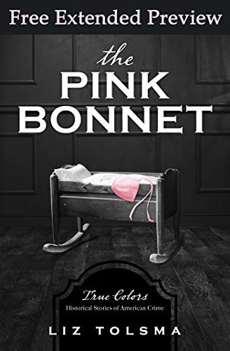 (The Pink Bonnet (FREE PREVIEW): True Colors: Historical Stories of American Crime)