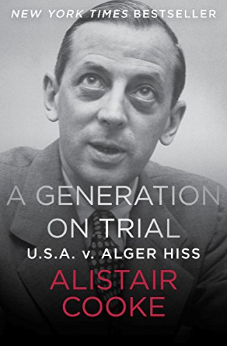 A Generation on Trial: U.S.A. v. Alger Hiss