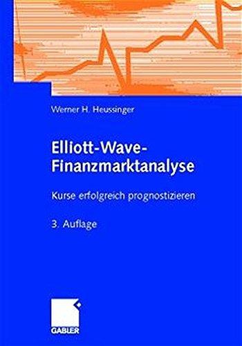 Elliott-Wave-Finanzmarktanalyse: Kurse erfolgreich prognostizieren Gebundenes Buch – 29. April 2002 Werner H. Heussinger Gabler Verlag 3409340793 Betriebswirtschaft