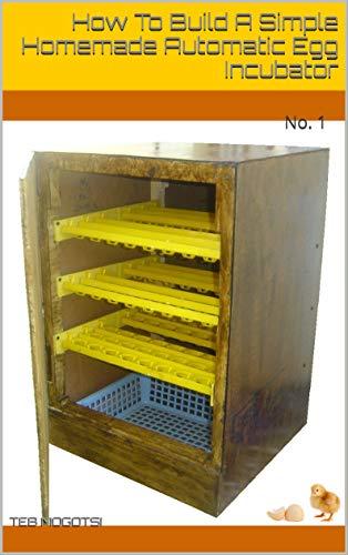 How To Build A Simple Homemade Automatic Egg Incubator: No. 1 ()