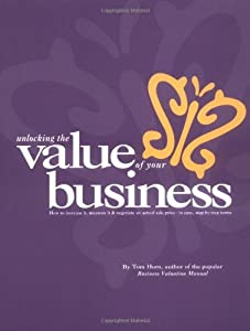 Business Valuation Manual - Unlocking The Value Of Your Business : How to increase it, measure it, and negotiate an actual sale price. by Charter Oak Press