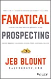 Fanatical Prospecting: The Ultimate Guide to Opening Sales Conversations and Filling the Pipeline by Leveraging Social Selling Telephone Email Text and Cold Calling
