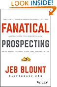 #1: Fanatical Prospecting: The Ultimate Guide to Opening Sales Conversations and Filling the Pipeline by Leveraging Social Selling, Telephone, Email, Text, and Cold Calling