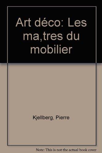 Art déco: Les maîtres du mobilier (French Edition)