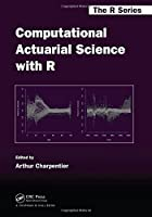 Computational Actuarial Science with R Front Cover