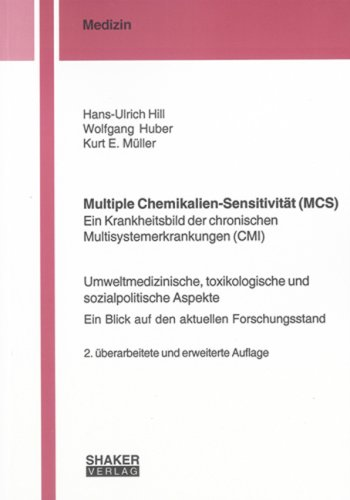 Multiple Chemikalien-Sensitivität (MCS) - Ein Krankheitsbild der chronischen Multisystemerkrankungen (CMI): Umweltmedizinische, toxikologische und - Ein Blick auf den aktuellen Forschungsstand