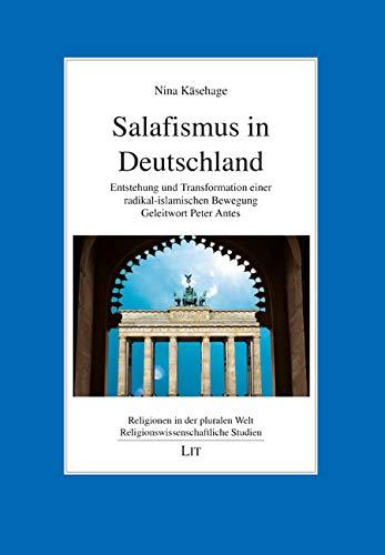 Salafismus In Deutschland  Entstehung Und Transformation Einer Radikal Islamischen Bewegung. Geleitwort Peter Antes