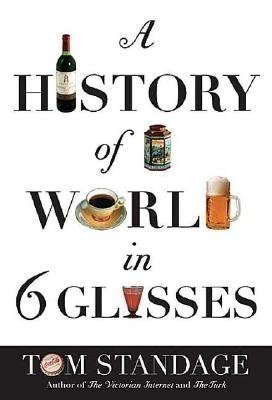 A History of the World in 6 Glasses [HIST OF THE WORLD IN 6 GLA]