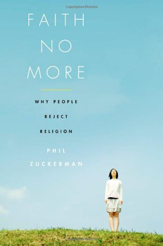 Faith No More: Why People Reject Religion by Phil Zuckerman (2011-11-01)