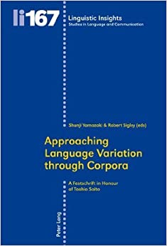Approaching Language Variation through Corpora: A Festschrift in Honour of Toshio Saito (Linguistic Insights) (2013-04-04)