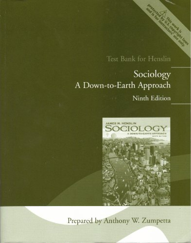 Sociology: A Down-to-Earth Approach, 9th Edition, TEST BANK (Sociology A Down To Earth Approach 9th Edition)