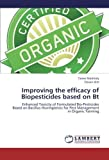 Improving the efficacy of Biopesticides based on Bt: Enhanced Toxicity of Formulated Bio-Pesticides Based on Bacillus thuringiensis for Pest Management in Organic Farming