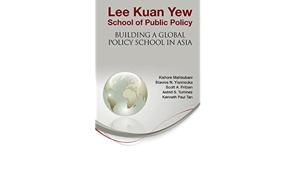 Lee Kuan Yew School of Public Policy:Building a Global ...