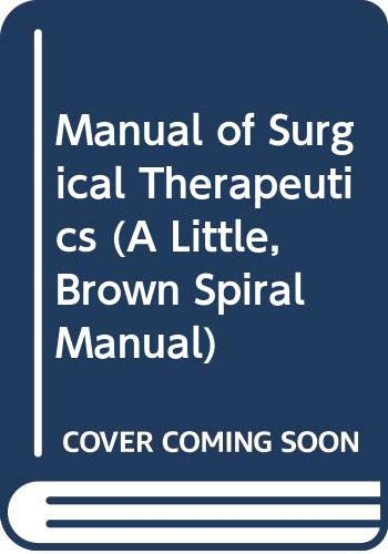 Manual of Surgical Therapeutics (A Little, Brown Spiral Manual)