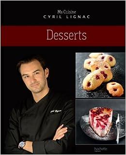 Desserts Amazon Co Uk Cyril Lignac Lissa Streeter Rina Nurra