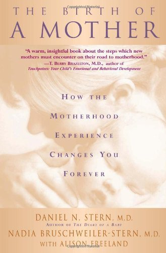 the-birth-of-a-mother-how-the-motherhood-experience-changes-you-forever-by-daniel-n-stern-1998-12-03
