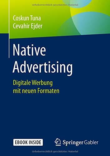Native Advertising: Digitale Werbung mit neuen Formaten Taschenbuch – 11. September 2018 Coskun Tuna Cevahir Ejder Springer Gabler 365821368X