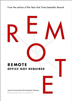 Remote: Office Not Required by [Fried, Jason, Heinemeier Hansson, David]