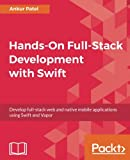 Hands-On Full-Stack Development with Swift: Develop full-stack web and native mobile applications using Swift and Vapor