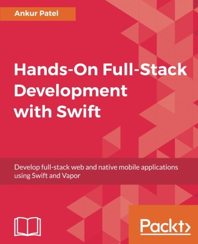 Hands-On Full-Stack Development with Swift: Develop full-stack web and native mobile applications using Swift and Vapor by Packt Publishing - ebooks Account