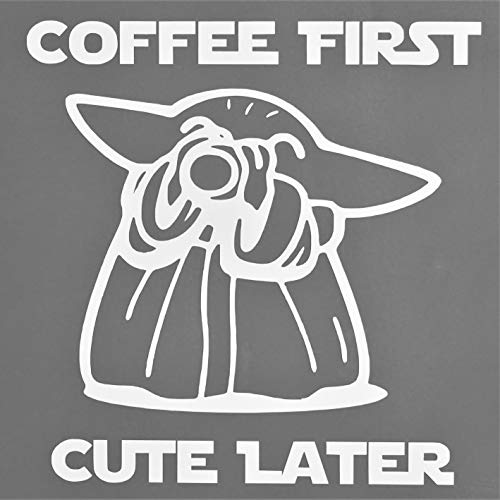 "Baby Yoda Coffee First Cute Later Bumper Sticker Window Vinyl Decal 6"" Tall"
