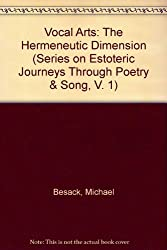 Vocal Arts: The Hermeneutic Dimension (Series on Estoteric Journeys Through Poetry & Song, V. 1)