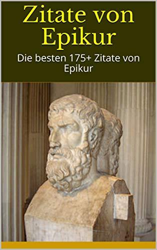 Zitate Von Epikur Die Besten 175 Zitate Von Epikur German Edition