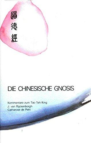 Die Chinesische Gnosis: Kommentare zum Tao Teh King von Lao Tse