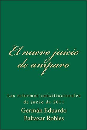 El nuevo juicio de amparo: Las reformas constitucionales de junio de 2011: Amazon.es: Germán Eduardo Baltazar Robles: Libros