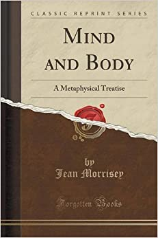 Book Mind and Body: A Metaphysical Treatise (Classic Reprint)