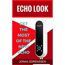 Amazon Echo Look: Discover the New Echo, Get the Most It and Master Your Style in a Simple Way