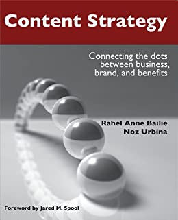 Content Strategy: Connecting the dots between business, brand, and benefits by [Bailie, Rahel Anne, Urbina, Noz]