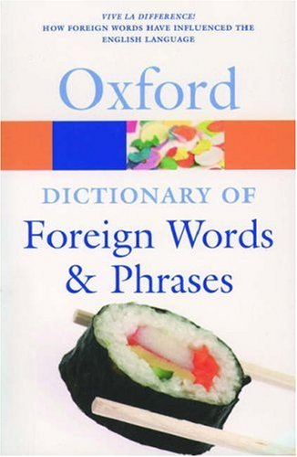 The Oxford Dictionary of Foreign Words and Phrases (Oxford Paperbacks)
