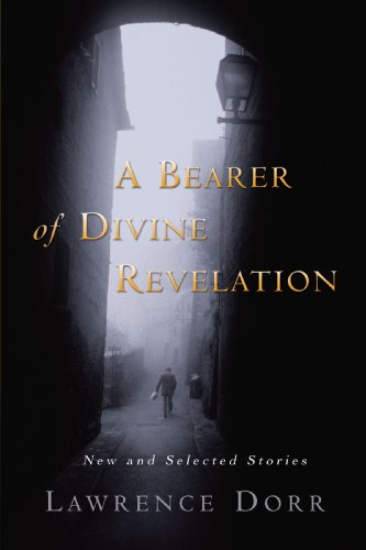 A Bearer of Divine Revelation: New and Selected Stories