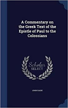 Book A Commentary on the Greek Text of the Epistle of Paul to the Colossians