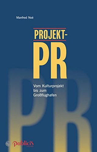 Projekt-PR: Vom Kulturprojekt bis zum Großflughafen
