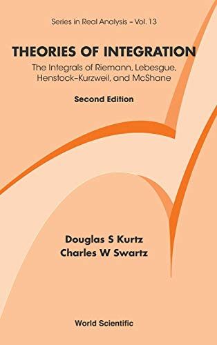 Theories of Integration: The Integrals of Riemann, Lebesgue, Henstock-Kurzweil, and McShane (2nd Edition) (Series in Rea