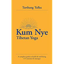 Kum Nye Tibetan Yoga: A Complete Guide to Health and Wellbeing, 115 Exercises & Massages
