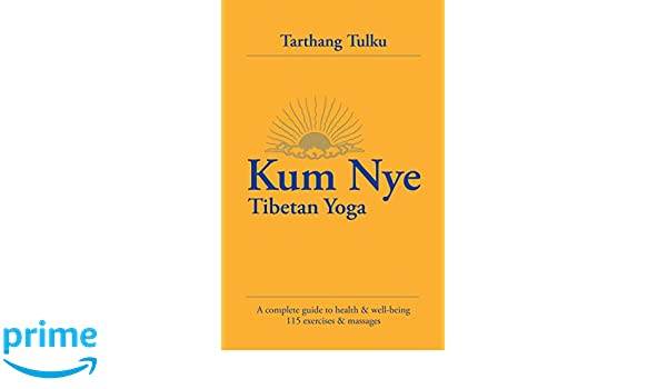 Kum Nye Tibetan Yoga: A Complete Guide to Health and ...