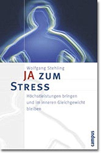 JA zum Stress: Höchstleistungen bringen und im inneren Gleichgewicht bleiben