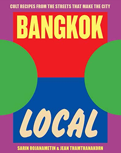Bangkok Local: Cult recipes from the streets that make the city by Sarin Rojanametin, Jean Thamthanakorn