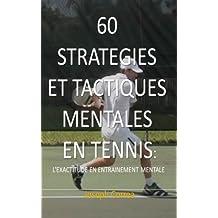 60 STRATEGIES ET TACTIQUES MENTALES EN TENNIS: L EXACTITUDE EN ENTRAINEMENT MENTALE (French Edition)