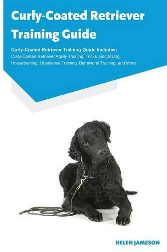 Curly-Coated Retriever Training Guide Curly-Coated Retriever Training Guide Includes: Curly-Coated Retriever Agility Training, Tricks, Socializing, ... Training, Behavioral Training, and More