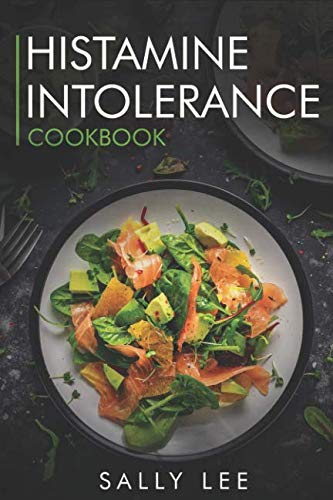 Histamine Intolerance Cookbook: Low-Histamine Breakfast, Snacks, Appetizers, Soups, Main Course and Dessert Recipes for Histamine Intolerance by Sally Lee