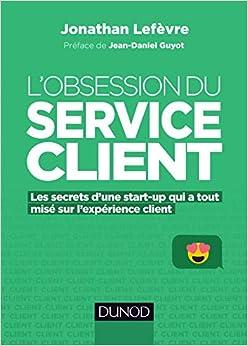 L'obsession du service client - Les secrets d'une start-up qui a tout misé sur l'expérience client