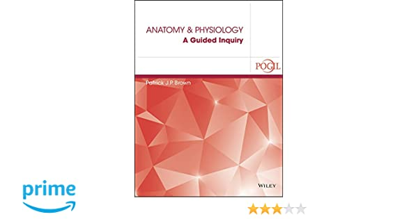 Amazon anatomy and physiology a guided inquiry amazon anatomy and physiology a guided inquiry 9781119175254 patrick jp brown books fandeluxe Images